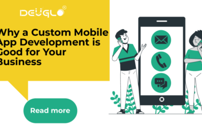 Why a Custom Mobile App Development is Good for Your Business